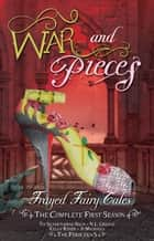 War and Pieces - Frayed Fairy Tales (The Complete First Season) ebook by Tia Silverthorne Bach, N.L. Greene, Kelly Risser,...