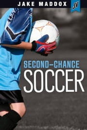 Second-Chance Soccer ebook by Michael John Ray,Jake Maddox