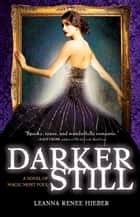 Darker Still - A Novel of Magic Most Foul ebook by Leanna Renee Hieber