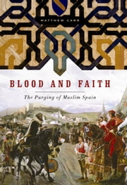 Blood and Faith - The Purging of Muslim Spain ebook by Matthew Carr