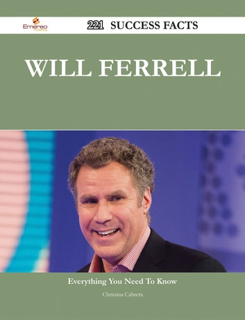 Will Ferrell 221 Success Facts - Everything you need to know about Will Ferrell ebook by Christina Cabrera