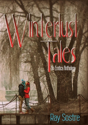 Winterlust Tales - An Erotic Anthology ebook by Ray Sostre
