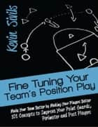 Fine Tuning Your Team's Position Play ebook by Kevin Sivils