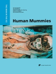 Human Mummies - A Global Survey of their Status and the Techniques of Conservation ebook by Konrad Spindler,Harald Wilfing,Elisabeth Rastbichler-Zissernig,Dieter ZurNedden,Hans Nothdurfter