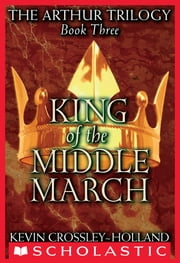 The Arthur Trilogy #3: King of the Middle March ebook by Kevin Crossley-Holland