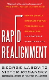 Rapid Realignment: How to Quickly Integrate People, Processes, and Strategy for Unbeatable Performance ebook by George Labovitz, Victor Rosansky