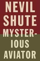 Mysterious Aviator ebook by Nevil Shute