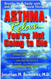 Asthma: Relax You're Not Going to Die ebook by Berkowitz M.D. Jonathon M.