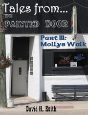 Tales from The Painted Door III: Molly's Walk ebook by David H. Keith