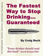 The Fastest Way to Stop Drinking... Guaranteed ebook by Craig Beck