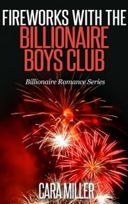 Fireworks with the Billionaire Boys Club - Billionaire Romance Series, #8 ebook by Cara Miller