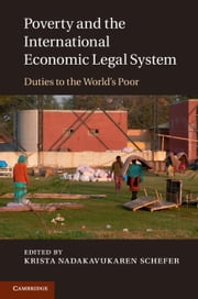 Poverty and the International Economic Legal System: Duties to the World's Poor ebook by Nadakavukaren Schefer, Krista