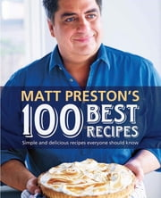 Matt Preston's 100 Best Recipes ebook by Matt Preston