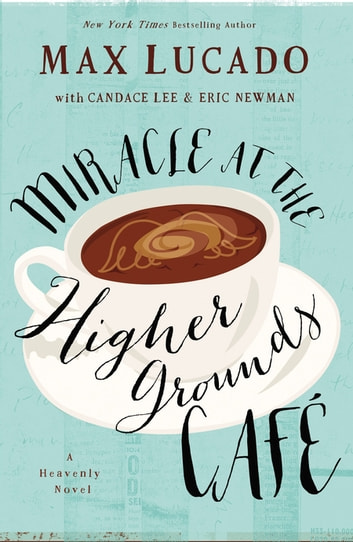 Miracle at the Higher Grounds Cafe eBook by Max Lucado
