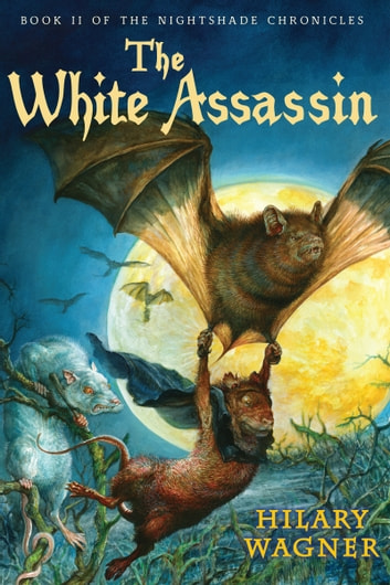 The White Assassin - Book II of the Nightshade Chronicles ebook by Hilary Wagner