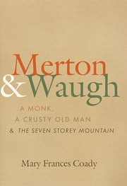 Merton & Waugh - A Monk, A Crusty Old Man, and the Seven Storey Mountain ebook by Mary Frances Coady