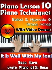 Piano Lesson #10 - Piano Techniques - Ballad 9, Hypnotic 9, Grace Notes with Video Demos - It is Well With My Soul - Learn Piano With Rosa ebook by Rosa Suen