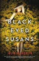 Black eyed Susans ebook by Julia Heaberlin,Saskia Peterzon-Kotte