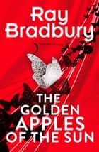 Golden Apples of the Sun ebook by Ray Bradbury