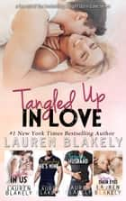 Tangled Up In Love - (Caught Up in Us, Pretending He's Mine, Trophy Husband & Stars in Their Eyes) ebook by Lauren Blakely