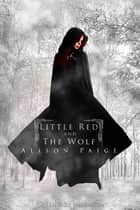 Little Red and the Wolf ebook by Alison Paige