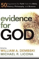 Evidence for God - 50 Arguments for Faith from the Bible, History, Philosophy, and Science ebook by