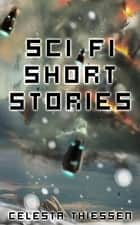 Sci Fi Short Stories ebook by Celesta Thiessen