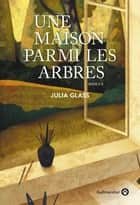 Une maison parmi les arbres ebook by Julia Glass, Josette Chicheportiche