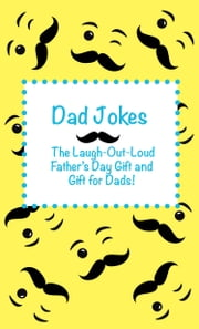 Dad Jokes - The Laugh Out Loud Fathers Day Gift, Gift for Dads, and Gift for Grandpas! ebook by Joke Books for Kids