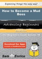 How to Become a Mud Boss ebook by Dorene Mcnamara