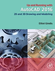 Up and Running with AutoCAD 2016 - 2D and 3D Drawing and Modeling ebook by Elliot Gindis