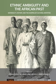 Ethnic Ambiguity and the African Past - Materiality, History, and the Shaping of Cultural Identities ebook by François G Richard,Kevin C MacDonald