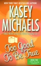 Too Good To Be True ebook by Kasey Michaels