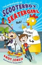 The Adventures of Scooterboy and Skatergirl ebook by Andy Jones, Doreen Marts