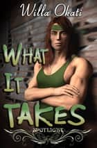 2nd Edition: What It Takes ebook by Willa Okati