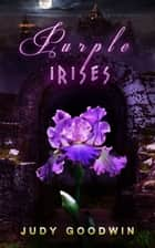 Purple Irises ebook by Judy Goodwin
