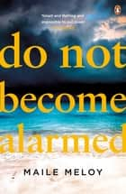 Do Not Become Alarmed ebook by Maile Meloy