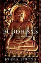 Buddhisms - An Introduction ebook by John S. Strong