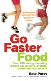 Go Faster Food - Over 100 energy-boosting recipes for runners, cyclists, swimmers and rowers ebook by Kate Percy