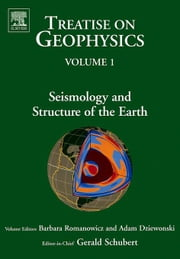 Seismology and Structure of the Earth: Treatise on Geophysics ebook by Romanowicz, Barbara