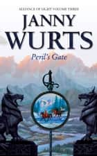 Peril's Gate: Third Book of The Alliance of Light (The Wars of Light and Shadow, Book 6) ebook by Janny Wurts