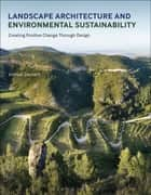Landscape Architecture and Environmental Sustainability - Creating Positive Change Through Design ebook by Mr Joshua Zeunert