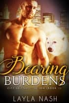 Bearing Burdens - City Shifters: the Den, #1 ebook by Layla Nash