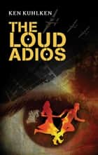 The Loud Audios - A California Century Mystery ebook by Ken Kuhlken