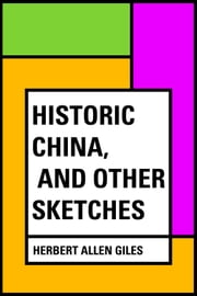 Historic China, and Other Sketches ebook by Herbert Allen Giles