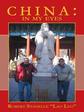 "China: In My Eyes ebook by Robert Stanelle ""Lao Luo"""