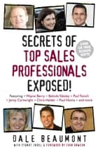 Secrets of Top Sales Professionals Exposed! ebook by Dale Beaumont