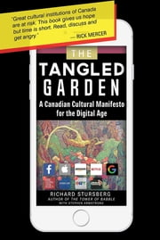 The Tangled Garden - A Canadian Cultural Manifesto for the Digital Age eBook by Richard Stursberg, Stephen Armstrong