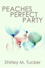 Peaches Perfect Party ebook by Shirley Mowat Tucker