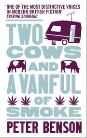 Two Cows and a Vanful of Smoke ebook by Benson, Peter